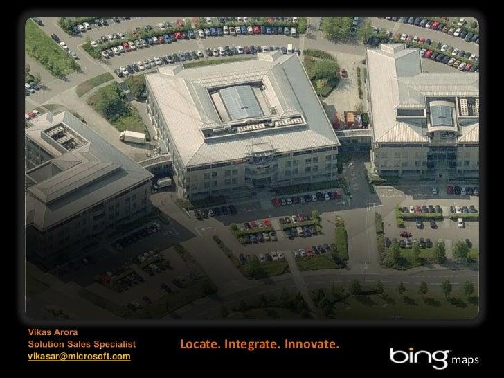 Vikas Arora - Microsoft Bing Maps - Locate. Integrate. Innovate. - Geomob May 2011