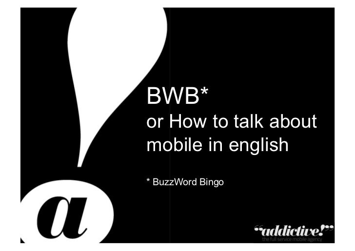BWB*                                                        or How to talk about                                          ...