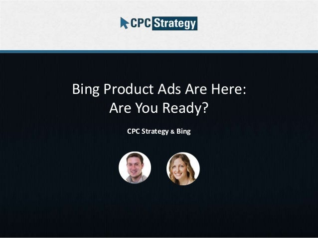 Bing Product Ads Are Here: Are You Ready? CPC Strategy & Bing