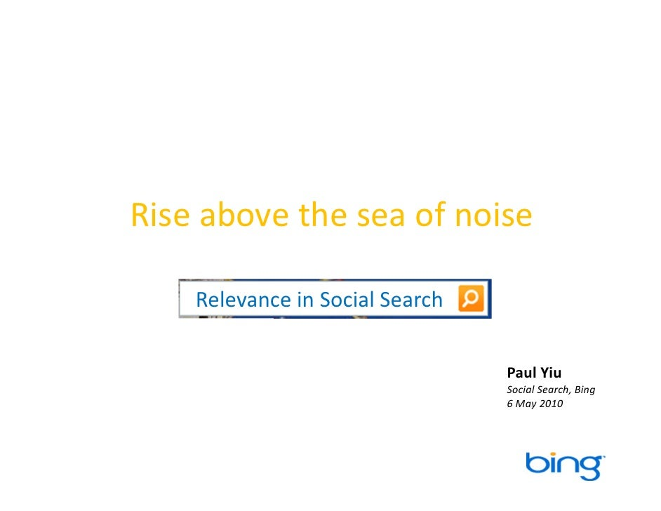 Rise above the sea of noise       Relevance in Social Search                                      Paul Yiu                ...