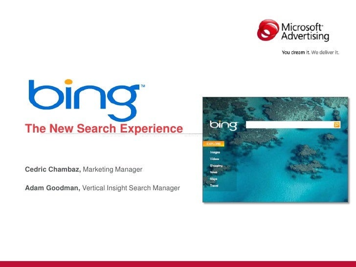 The New Search Experience   Cedric Chambaz, Marketing Manager  Adam Goodman, Vertical Insight Search Manager