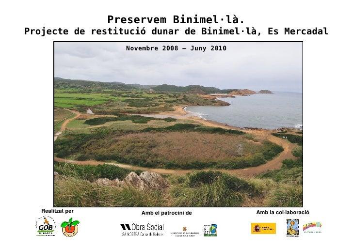 Preservem Binimel·là. Projecte de restitució dunar de Binimel·là, Es Mercadal                      Novembre 2008 – Juny 20...