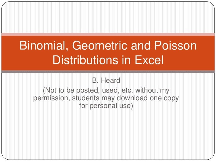 Binomial, Geometric and Poisson     Distributions in Excel                      B. Heard     (Not to be posted, used, etc....