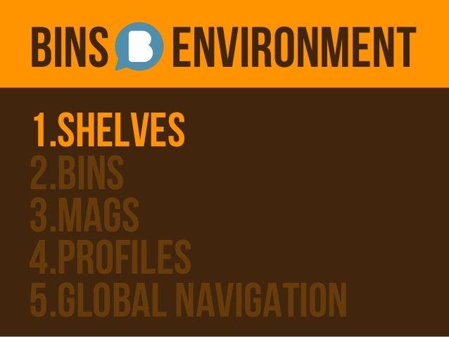 Bins 1, Environments