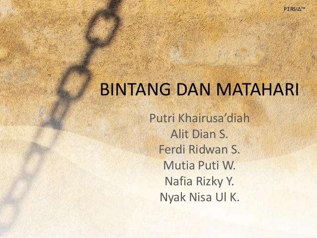 BINTANG DAN MATAHARIPutri Khairusa'diahAlit Dian S.Ferdi Ridwan S.Mutia Puti W.Nafia Rizky Y.Nyak Nisa Ul K.PΣRSIΔ™