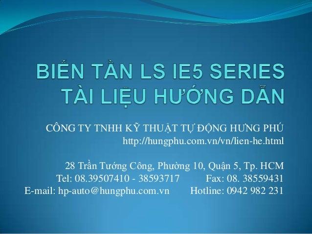 CÔNG TY TNHH KỸ THUẬT TỰ ĐỘNG HƯNG PHÚhttp://hungphu.com.vn/vn/lien-he.html28 Trần Tướng Công, Phường 10, Quận 5, Tp. HCMT...