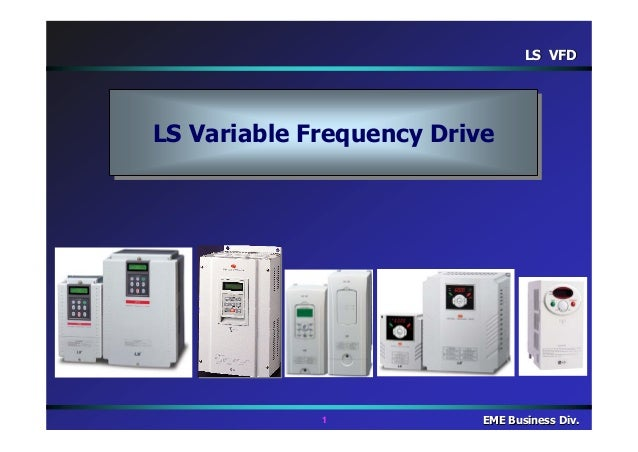 LS VFDLS VFD1 EME Business Div.EME Business Div.LS Variable Frequency DriveLS Variable Frequency Drive
