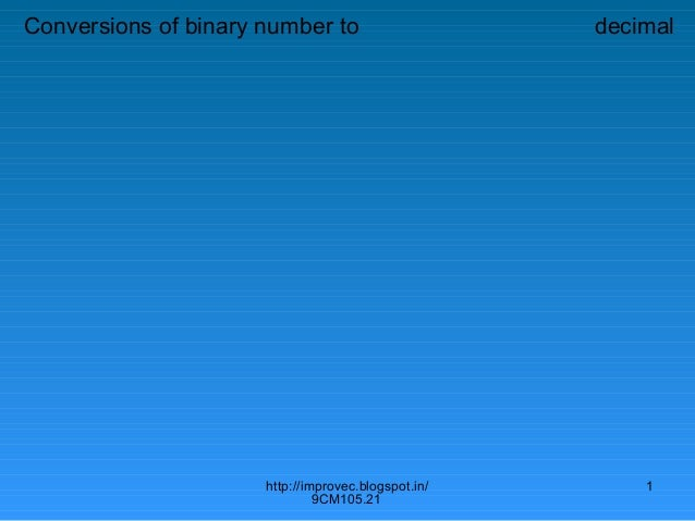 Conversions of binary number to                      decimal                      http://improvec.blogspot.in/       1    ...