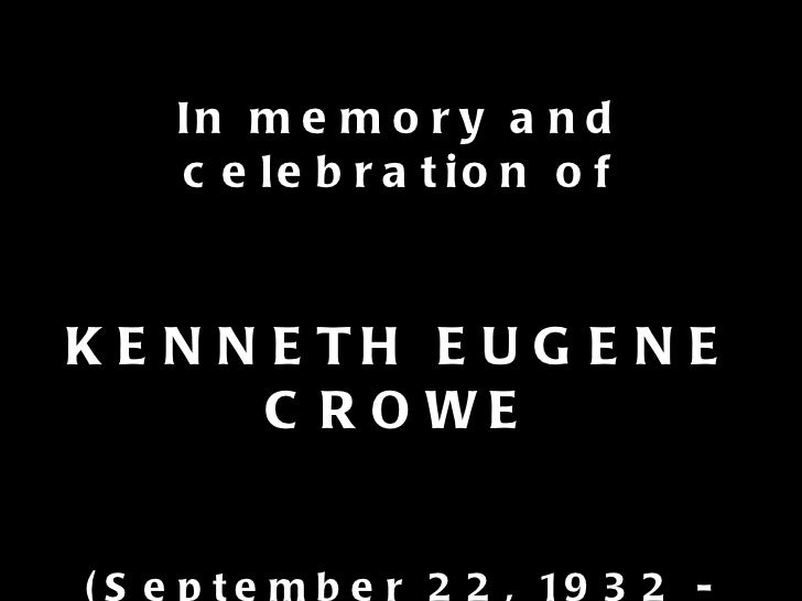 In memory and celebration of KENNETH EUGENE CROWE (September 22, 1932 - January 8, 2011)