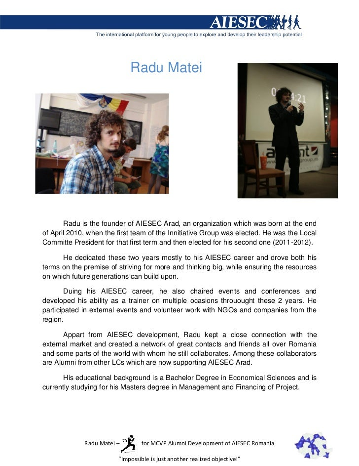 Radu Matei       Radu is the founder of AIESEC Arad, an organization which was born at the endof April 2010, when the firs...