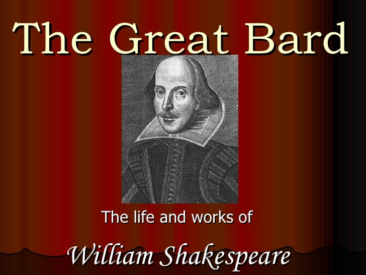 The Great Bard     The life and works of  William Shakespeare