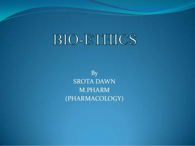 introduction Bio ethics and preclinical and clinical trial by srota dawn