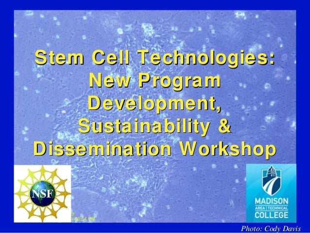 Stem Cell Technologies:  New program development, sustainability, and dissemination