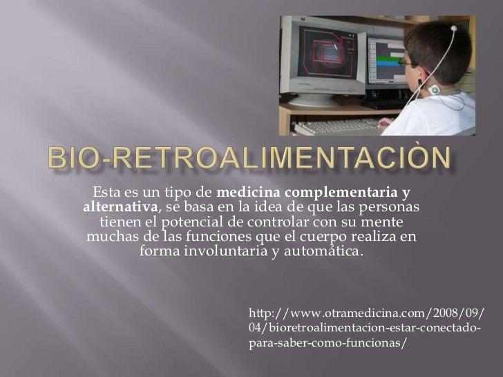 Bio-retroalimentaciòn<br />Esta es un tipo de medicina complementaria y alternativa, se basa en la idea de que las persona...