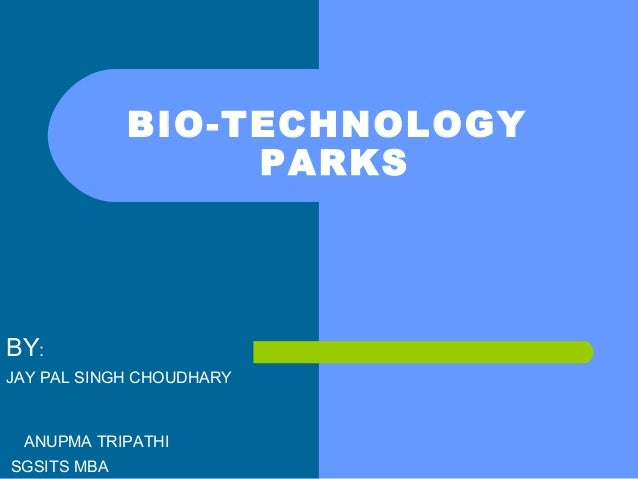 BY: JAY PAL SINGH CHOUDHARY ANUPMA TRIPATHI SGSITS MBA BIO-TECHNOLOGY PARKS