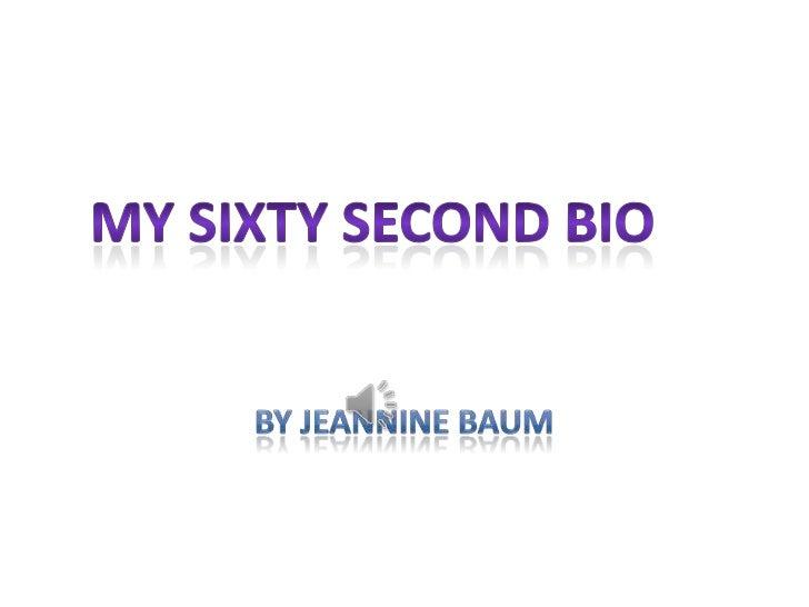 By Jeannine Baum<br />My Sixty Second Bio<br />