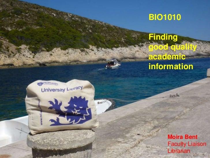 BIO1010       Finding       good qualityMST8011:       academic       informationFinding andManagingacademicinformation   ...