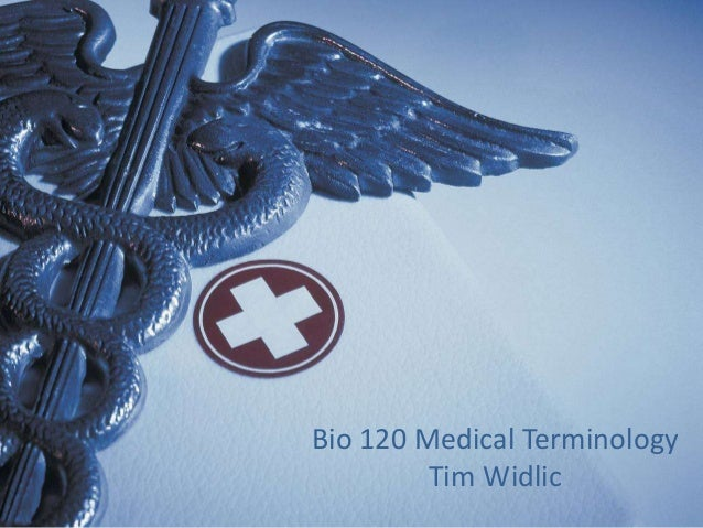 Bio 120 Medical Terminology Tim Widlic