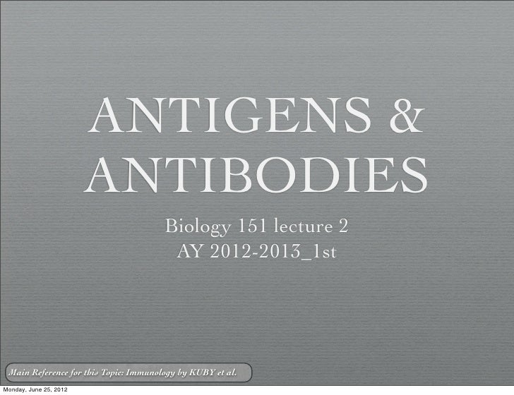 ANTIGENS &                        ANTIBODIES                                       Biology 151 lecture 2                  ...