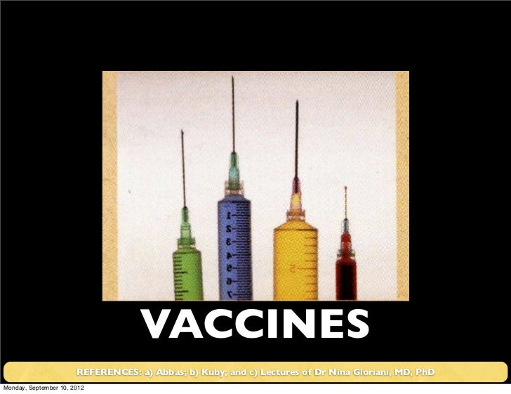 VACCINES                       REFERENCES: a) Abbas; b) Kuby; and c) Lectures of Dr Nina Gloriani, MD, PhDMonday, Septembe...