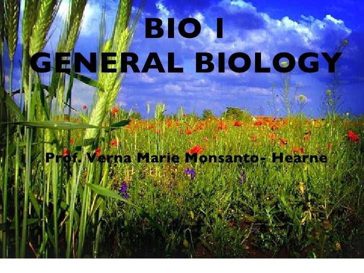 BIO 1 GENERAL BIOLOGY Prof. Verna Marie Monsanto- Hearne