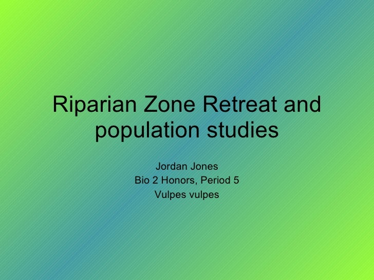 Riparian Zone Retreat and population studies Jordan Jones Bio 2 Honors, Period 5 Vulpes vulpes