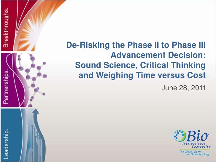 De-Risking the Phase II to Phase III Advancement Decision: Sound Science, Critical Thinking and Weighing Time versus Cost