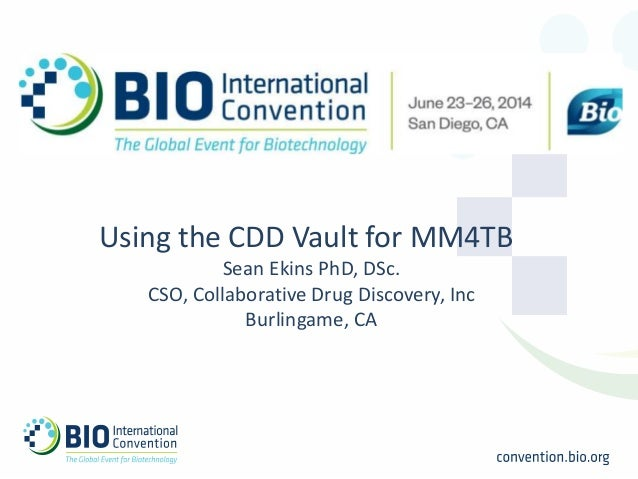 Using the CDD Vault for MM4TB Sean Ekins PhD, DSc. CSO, Collaborative Drug Discovery, Inc Burlingame, CA