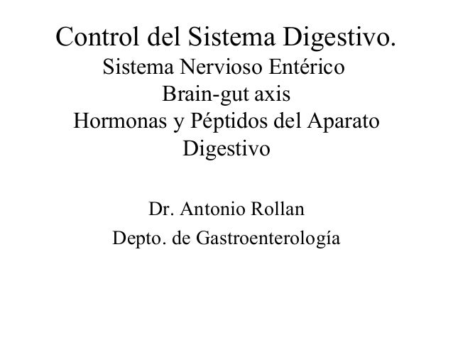 Control del Sistema Digestivo. Sistema Nervioso Entérico Brain-gut axis Hormonas y Péptidos del Aparato Digestivo Dr. Anto...