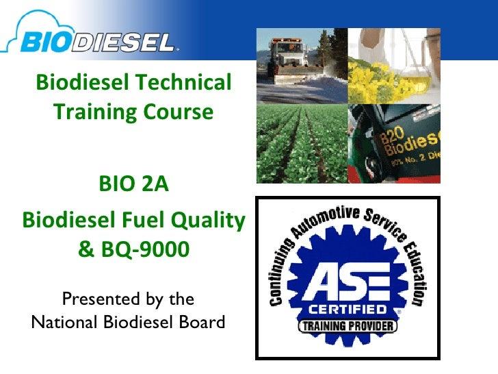 Biodiesel Technical    Training Course                           BIO 2A Biodiesel Fuel Quality       &...