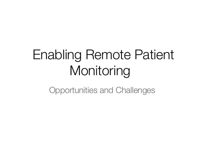 Enabling Remote Patient Monitoring Opportunities and Challenges