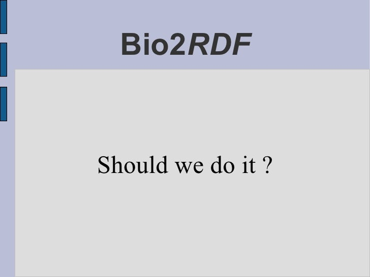 Bio2RDF   Should we do it ?