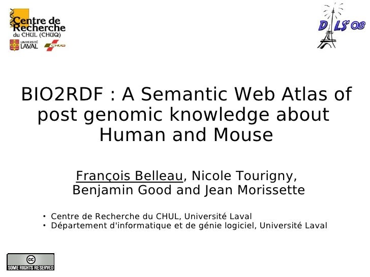 BIO2RDF : A Semantic Web Atlas of   post genomic knowledge about         Human and Mouse            François Belleau, Nico...