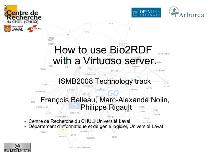 How to use Bio2RDF                with a Virtuoso server.                   ISMB2008 Technology track           François B...