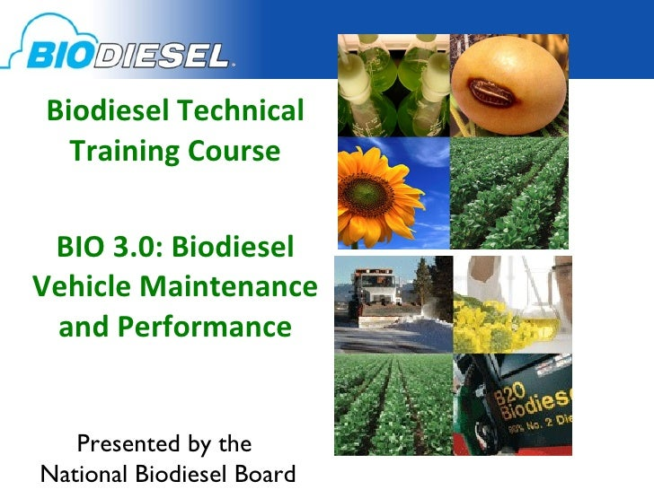 Biodiesel Technical Training Course BIO 3.0: Biodiesel Vehicle Maintenance and Performance Presented by the  National Biod...