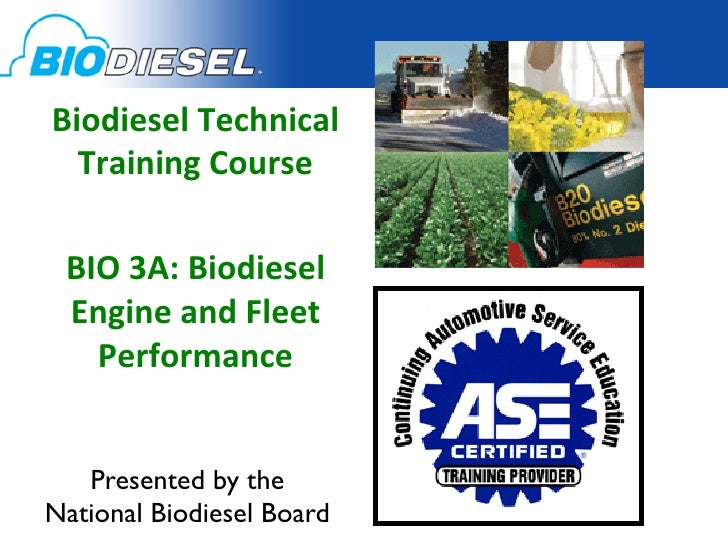 Biodiesel Technical   Training Course                  BIO 3A: Biodiesel  Engine and Fleet    Perfor...