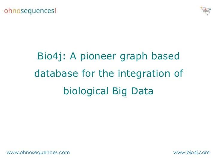 Bio4j: A pioneer graph based database for the integration of biological Big Data