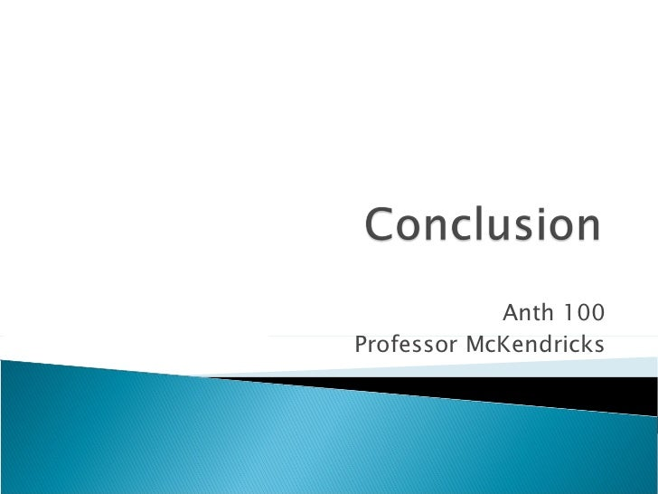 Anth 100 Professor McKendricks