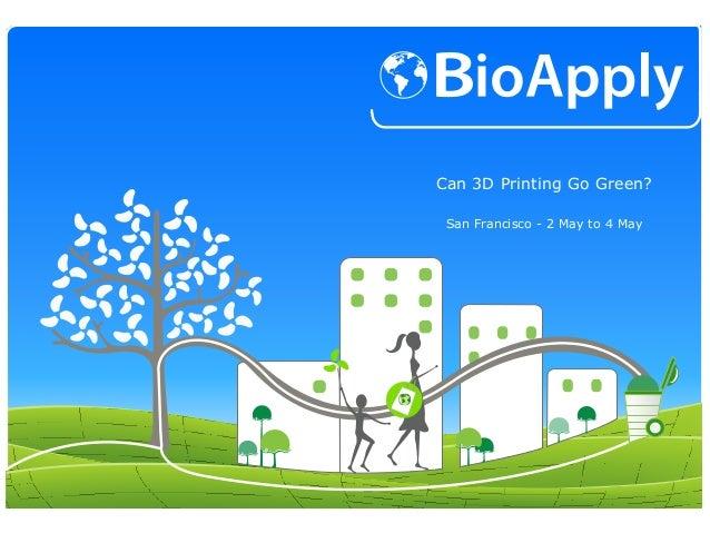 Can 3D Printing Go Green?San Francisco - 2 May to 4 May