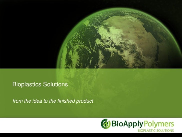 Bioplastics Solutionsfrom the idea to the finished product
