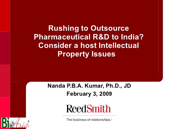 Rushing to Outsource Pharmaceutical R&D to India? Consider a host Intellectual Property Issues  Nanda P.B.A. Kumar, Ph.D.,...