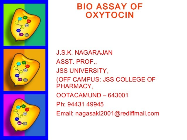 BIO ASSAY OF        OXYTOCINJ.S.K. NAGARAJANASST. PROF.,JSS UNIVERSITY,(OFF CAMPUS: JSS COLLEGE OFPHARMACY,OOTACAMUND – 64...