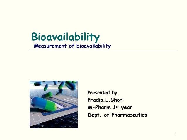 BioavailabilityMeasurement of bioavailability                    Presented by,                    Pradip.L.Ghori          ...