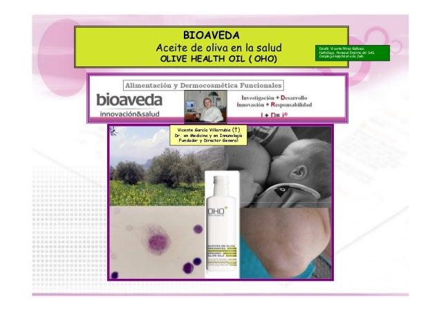 BIOAVEDA Aceite de oliva en la salud OLIVE HEALTH OIL ( OHO) Diseño Vicente Pérez-Bañasco. Nefrólogo. Personal Emérito del...