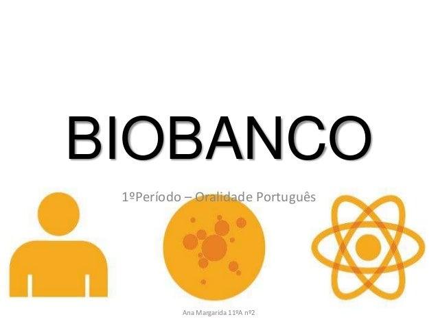 BIOBANCO 1ºPeríodo – Oralidade Português          Ana Margarida 11ºA nº2