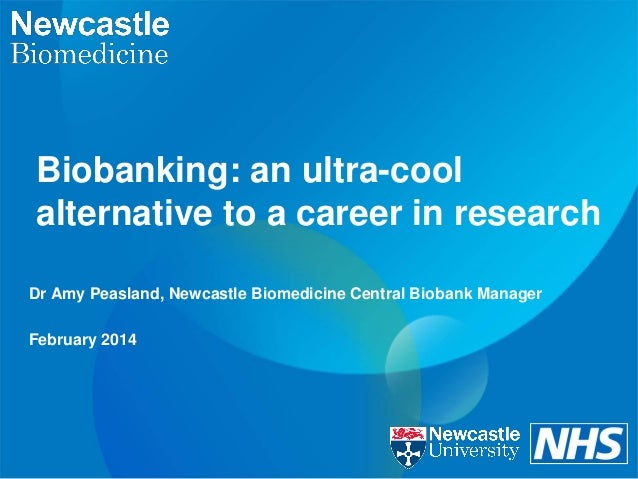 Biobanking: an ultra-cool alternative to a career in research Dr Amy Peasland, Newcastle Biomedicine Central Biobank Manag...