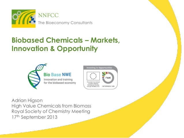 Biobased Chemicals – Markets, Innovation & Opportunity Adrian Higson High Value Chemicals from Biomass Royal Society of Ch...