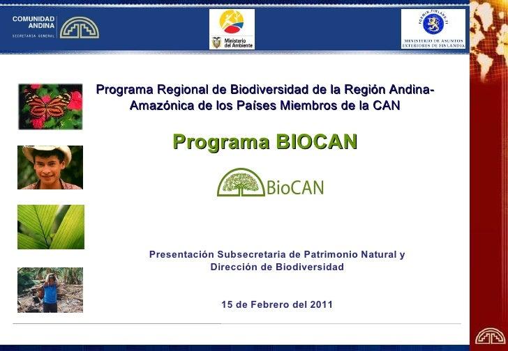 Programa Regional de Biodiversidad de la Región Andina-Amazónica de los Países Miembros de la CAN Programa BIOCAN Presenta...