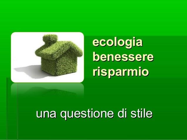 ecologiaecologia benesserebenessere risparmiorisparmio una questione di stileuna questione di stile