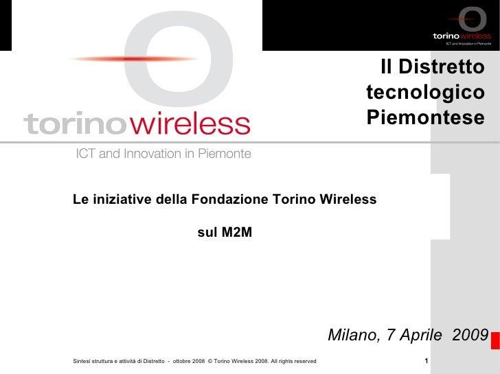 Le iniziative della Fondazione Torino Wireless sul M2M Milano, 7 Aprile  2009 Il Distretto tecnologico Piemontese Stockhol...